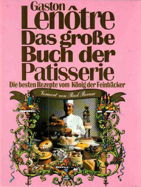 Backbuch von Gaston Lenôtre: Das große Buch der Patisserie
