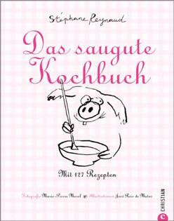 Kochbuch von Stéphane Reynaud: Das saugute Kochbuch