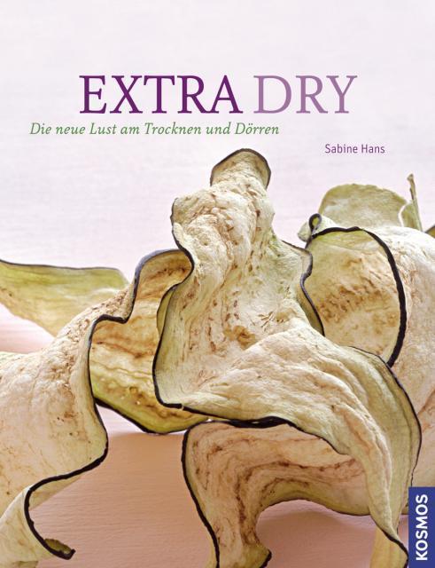 Kochbuch von Sabine Hans: Extra dry - Die neue Lust am Trocknen und Dörren