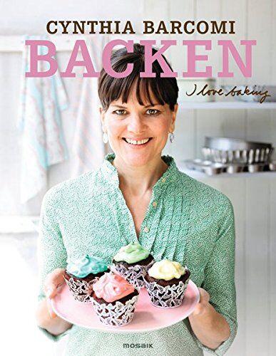 Backbuch von Cynthia Barcomi: Backen – I love baking