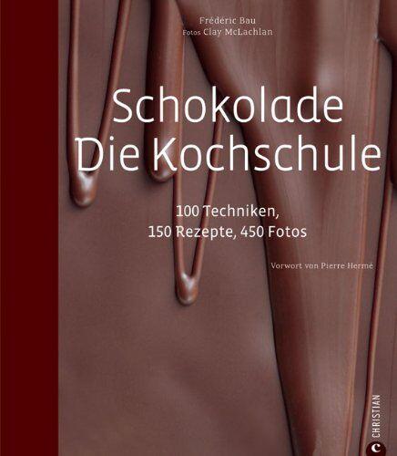 Koch- und Backbuch von Frédéric Bau: Schokolade – Die Kochschule