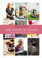 Kochbuch von Sophie Dahl: Von Saison zu Saison – Kochen nach den Jahreszeiten