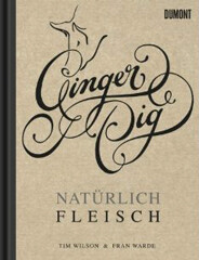 Kochbuch von Fran Warde und Tim Wilson: Ginger Pig – Natürlich Fleisch