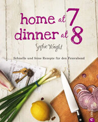 Kochbuch von Sophie Wright: Home at 7, Dinner at 8