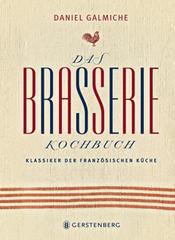 Kochbuch von Daniel Galmiche: Das Brasserie Kochbuch