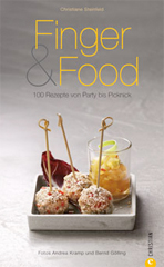 Kochbuch von Christiane Steinfeld: Finger & Food, 100 Rezepte von Party bis Picknick