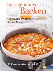 Backbuch von Annemarie Wildeisen und Florian Manz: Heißgeliebtes Backen