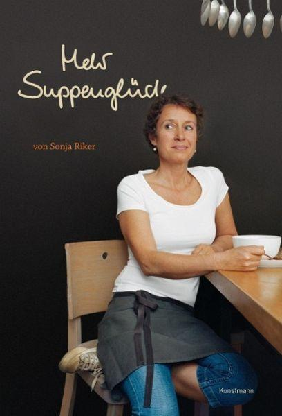 Kochbuch von Sonja Riker: Mehr Suppenglück