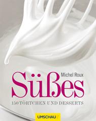 Michel Roux: Süßes - 150 Törtchen und Desserts