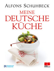 Kochbuch von Alfons Schuhbeck: Meine deutsche Küche