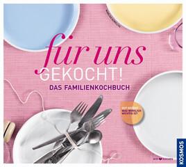 Kochbuch von Marlisa Szwillus: Für uns gekocht! Das Familienkochbuch