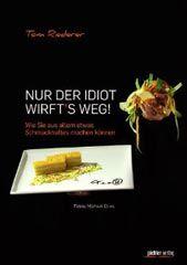 Kochbuch von Thomas Riederer: Nur der Idiot wirft's weg