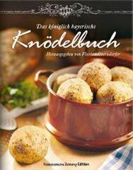 Kochbuch von Florian Oberndorfer: Das königlich bayerische Knödelbuch