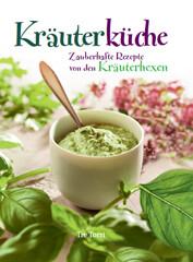 Kochbuch: Kräuterküche, Zauberhafte Rezepte von den Siefersheimer Kräuterhexen