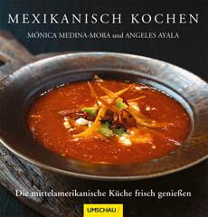 Kochbuch von Monica Medina-Mora und Angeles Ayala: Mexikanisch kochen
