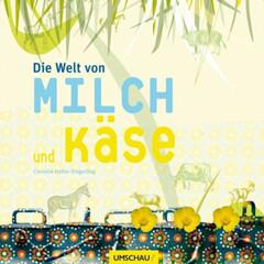 Kochbuch von Cornelia Haller-Zingerling: Die Welt von Milch und Käse