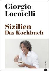 Giorgio Locatelli: Sizilien. Das Kochbuch