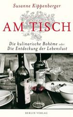 Susanne Kippenberger: Am Tisch – Die kulinarische Bohème