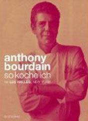 Kochbuch von Anthony Bourdain: So koche ich