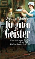 Dietmar Grieser: Die guten Geister – Sie dienten den Großen dieser Welt