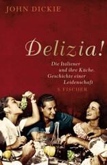 John Dickie: Delizia! Die Italiener und ihre Küche.