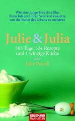 Julie Powell: Julie & Julia – 365 Tage, 524 Rezepte und 1 winzige Küche