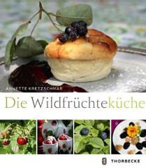 Kochbuch von Annette Kretzschmar: Die Wildfrüchteküche