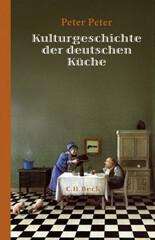 Peter Peter: Kulturgeschichte der deutschen Küche – Kulinarische Geschichtsreise