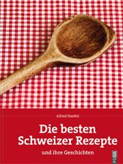 Kochbuch von Alfred Haefeli: Die besten Schweizer Rezepte und ihre Geschichte