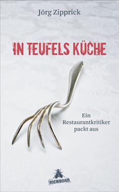 Jörg Zipprick: In Teufels Küche – Ein Restaurantkritiker packt aus