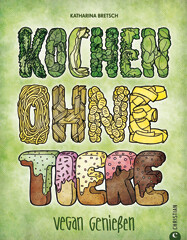 Kochbuch von Katharina Bretsch: Kochen ohne Tiere – vegan genießen