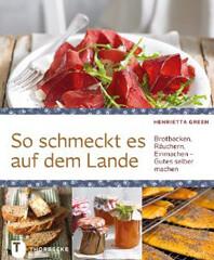 Kochbuch von Henrietta Green: So schmeckt es auf dem Lande – Brotbacken, Räuchern, Einmachen