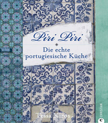 Kochbuch von Tessa Kiros: Piri Piri - Die echte portugiesische Küche