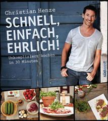 Kochbuch von Christian Henze: Schnell, einfach, ehrlich!