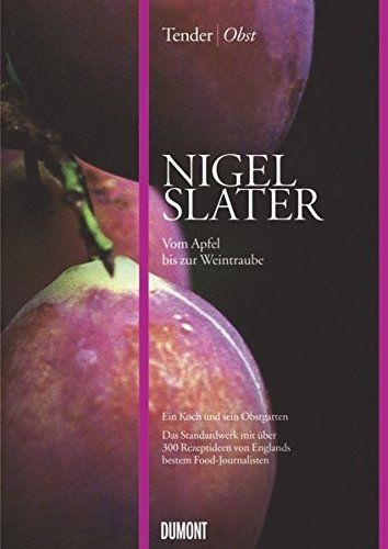 Kochbuch von Nigel Slater: Tender | Obst