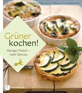 Kochbuch: Grüner kochen! Weniger Fleisch – mehr Genuss
