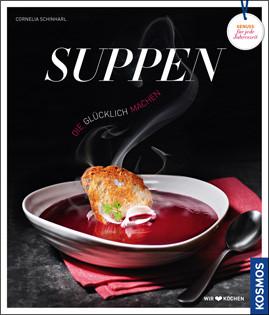 Kochbuch von Cornelia Schinharl: Suppen, die glücklich machen