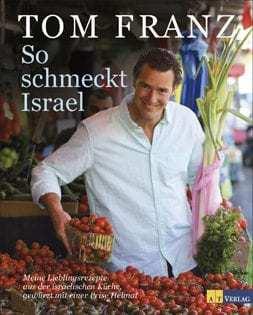 Kochbuch von Tom Franz: So schmeckt Israel