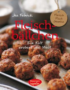 Kochbuch von Jez Felwick: Fleischbällchen – Ein Kult erobert die Welt