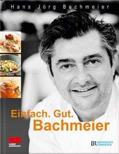 Kochbuch von Hans Jörg Bachmeier: Einfach. Gut. Bachmeier