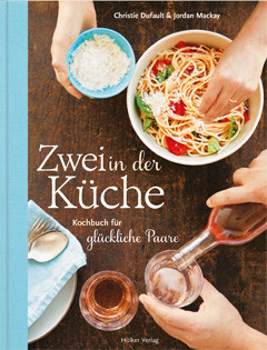 Kochbuch von Christie Dufault + Jordan Mackay: Zwei in der Küche