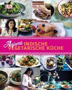 Kochbuch von Anjum Anand: Anjums indische vegetarische Küche