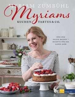 Kochbuch von Myriam Zumbühl: Myriams Kuchen, Tartes & Co.