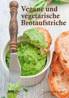 Kochbuch von Johanna Sederl: Vegane und vegetarische Brotaufstriche