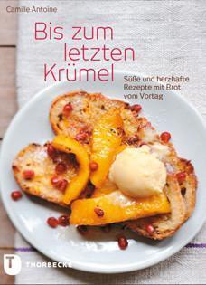 Kochbuch von Camille Antoine: Bis zum letzten Krümel