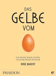 Kochbuch von Rose Carrarini: Das Gelbe vom Ei: Eier kochen, braten, rühren, schlagen, backen, pochieren