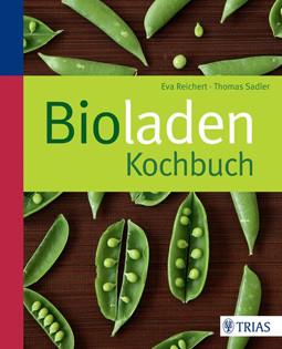 Kochbuch von Eva Reichert, Thomas Sadler: Bioladen Kochbuch