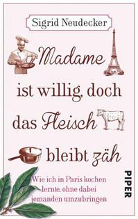 Sigrid Neudecker: Madame ist willig, doch das Fleisch bleibt zäh