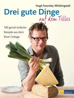 Kochbuch von Hugh Fearnley-Whittingstall: Drei gute Dinge auf dem Teller