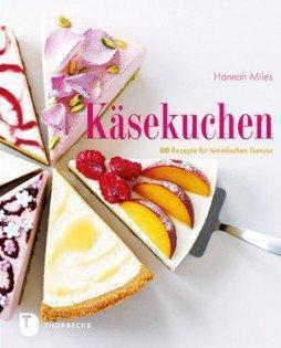 Backbuch von Hannah Miles: Käsekuchen – 60 Rezepte für himmlischen Genuss